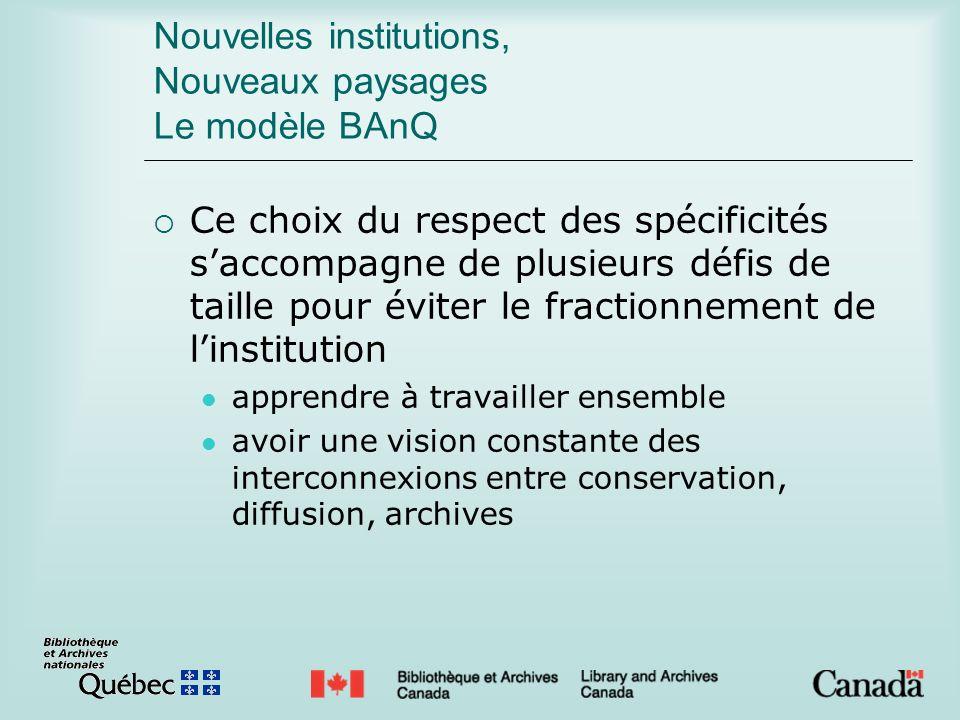 Nouvelles institutions, Nouveaux paysages Le modèle BAnQ Ce choix du respect des spécificités saccompagne de plusieurs défis de taille pour éviter le