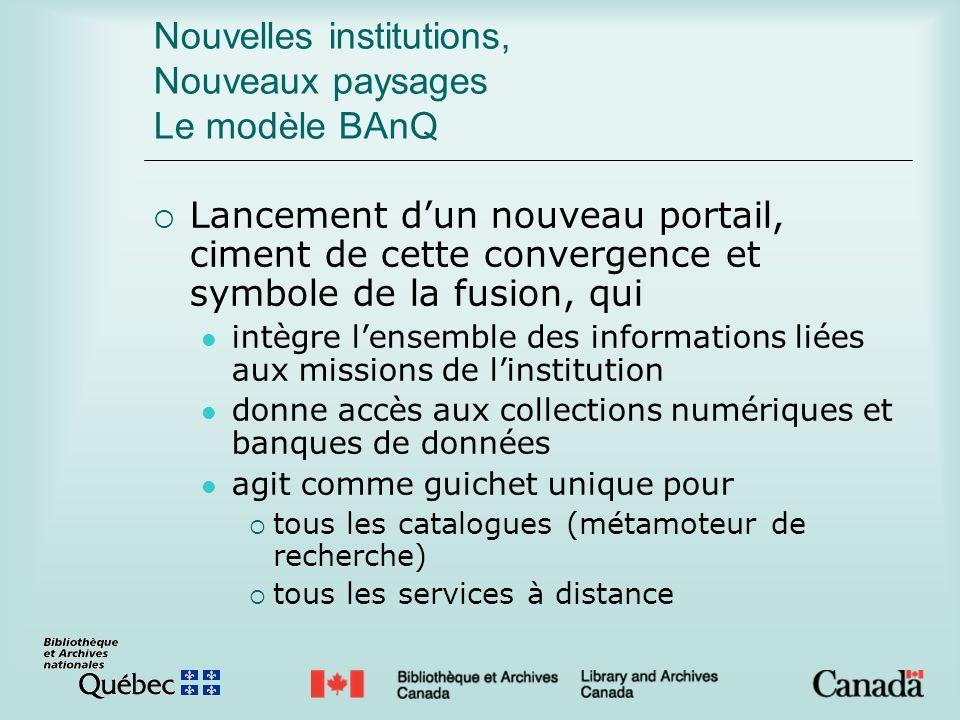 Nouvelles institutions, Nouveaux paysages Le modèle BAnQ Lancement dun nouveau portail, ciment de cette convergence et symbole de la fusion, qui intèg