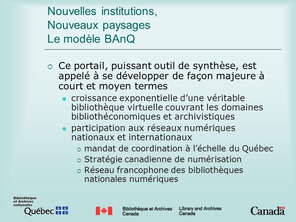 Nouvelles institutions, Nouveaux paysages Le modèle BAnQ Ce portail, puissant outil de synthèse, est appelé à se développer de façon majeure à court e