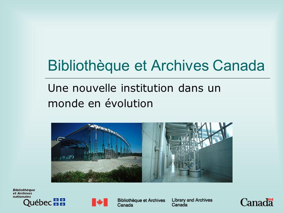 Bibliothèque et Archives Canada Une nouvelle institution dans un monde en évolution