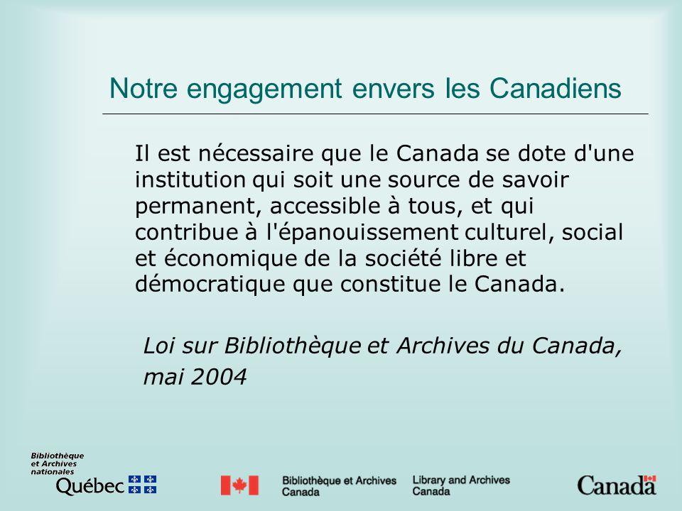 Notre engagement envers les Canadiens Il est nécessaire que le Canada se dote d'une institution qui soit une source de savoir permanent, accessible à