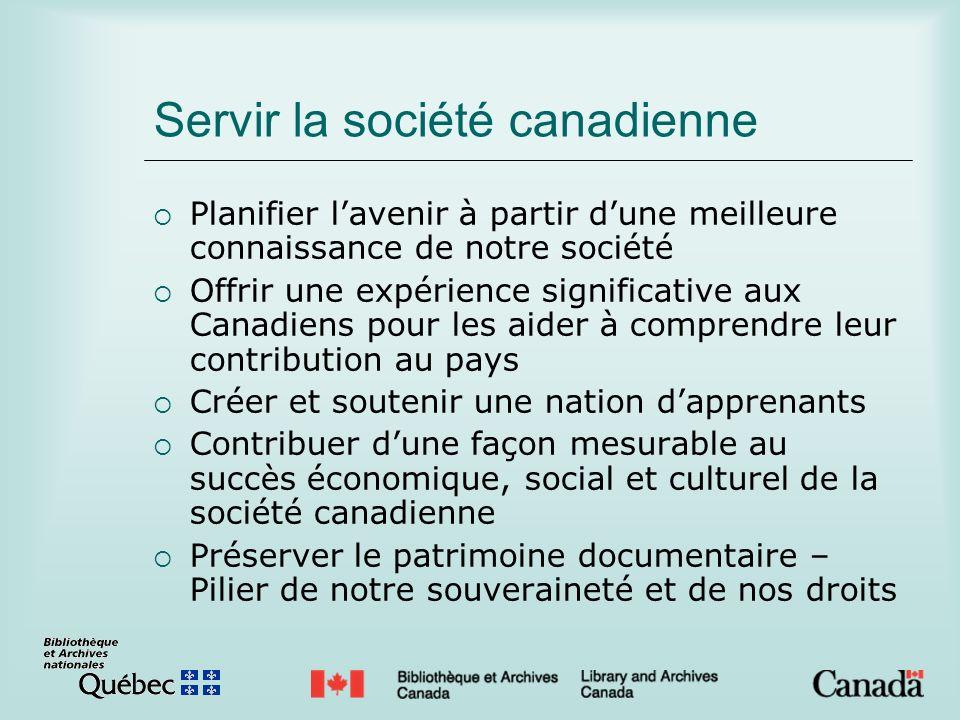 Servir la société canadienne Planifier lavenir à partir dune meilleure connaissance de notre société Offrir une expérience significative aux Canadiens