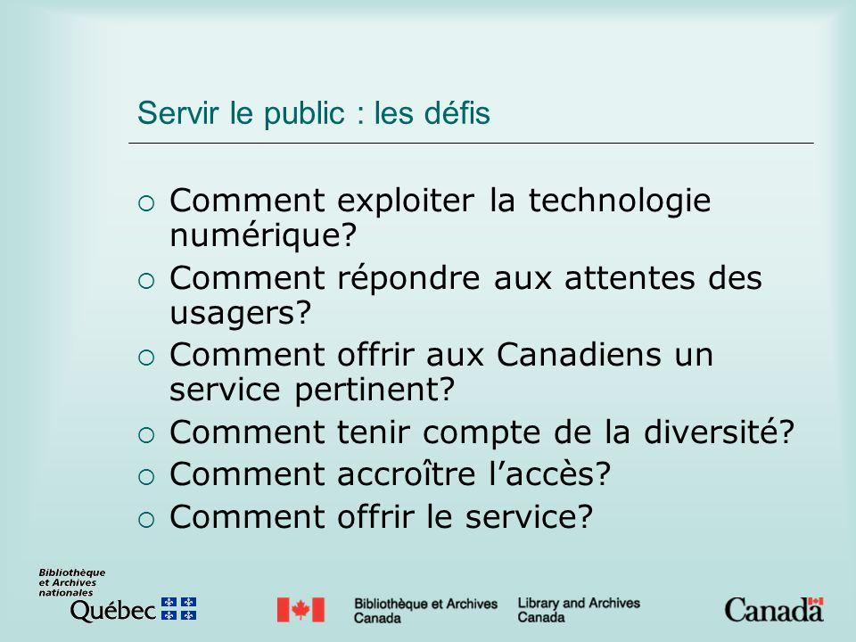 Servir le public : les défis Comment exploiter la technologie numérique? Comment répondre aux attentes des usagers? Comment offrir aux Canadiens un se