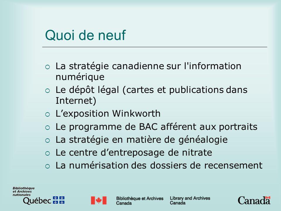 Quoi de neuf La stratégie canadienne sur l'information numérique Le dépôt légal (cartes et publications dans Internet) Lexposition Winkworth Le progra