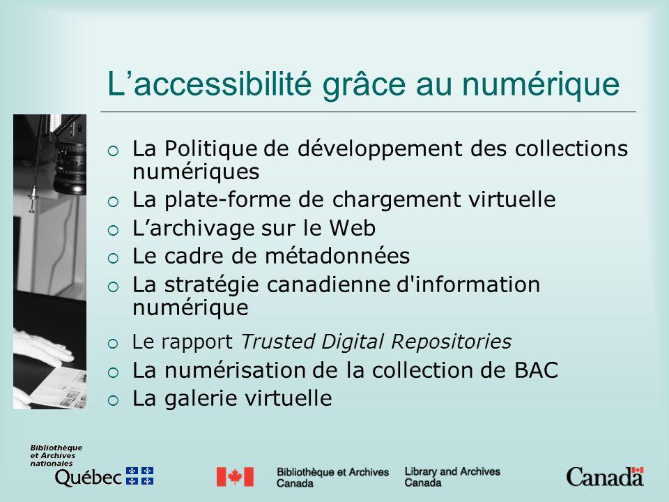 Laccessibilité grâce au numérique La Politique de développement des collections numériques La plate-forme de chargement virtuelle Larchivage sur le We