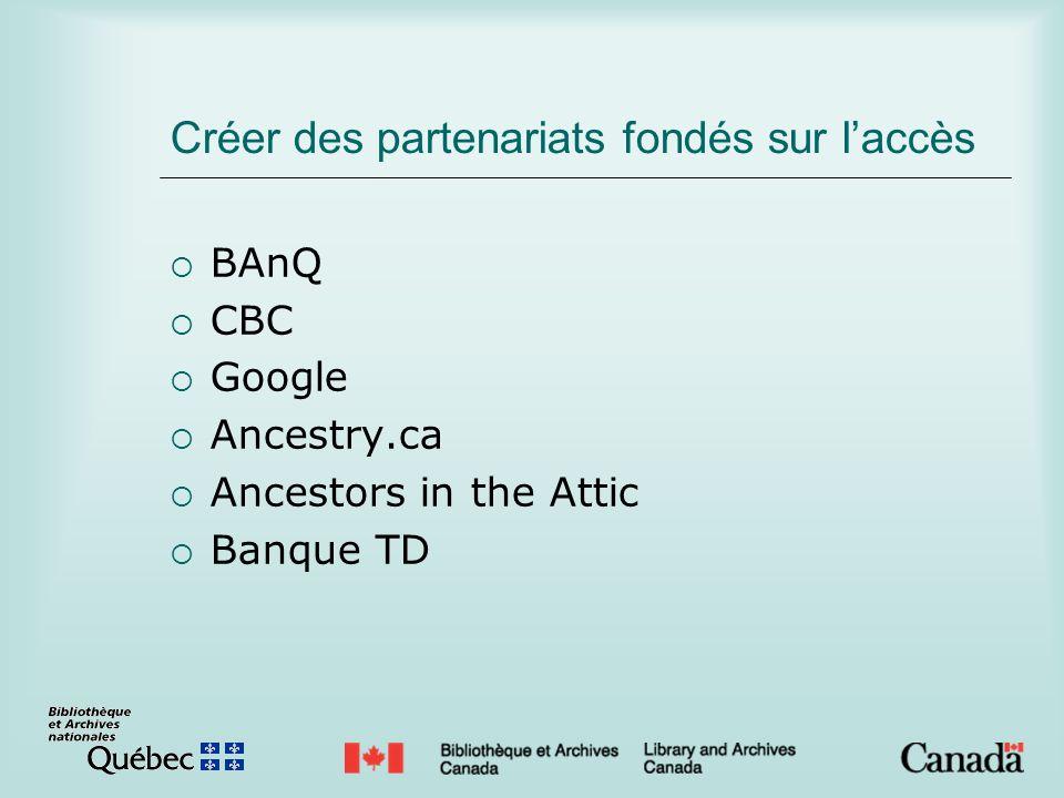 Créer des partenariats fondés sur laccès BAnQ CBC Google Ancestry.ca Ancestors in the Attic Banque TD