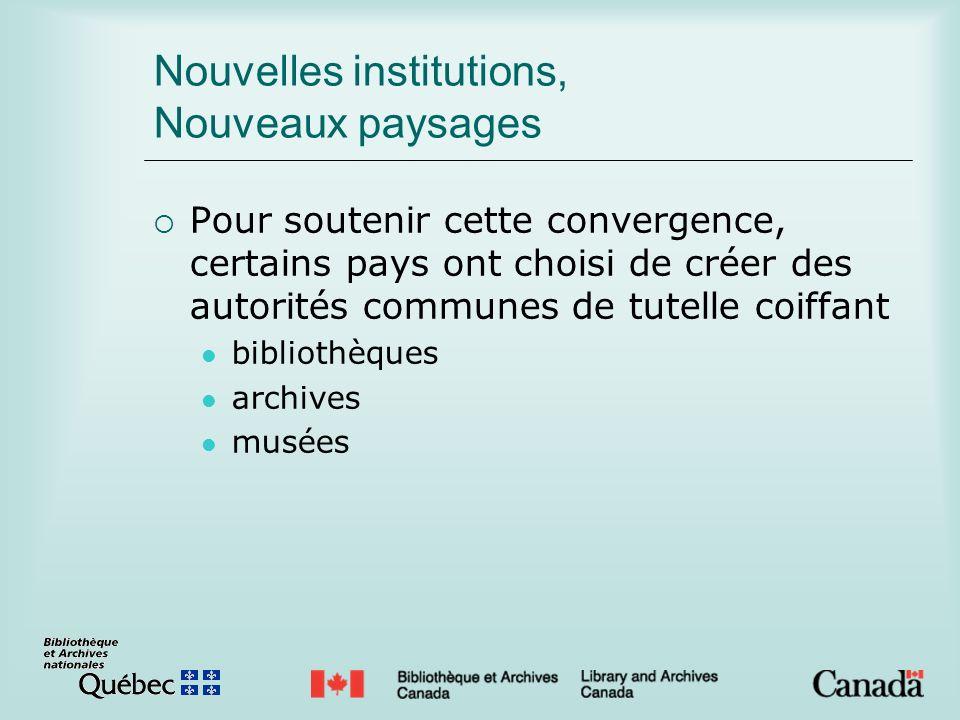 Nouvelles institutions, Nouveaux paysages Pour soutenir cette convergence, certains pays ont choisi de créer des autorités communes de tutelle coiffant bibliothèques archives musées