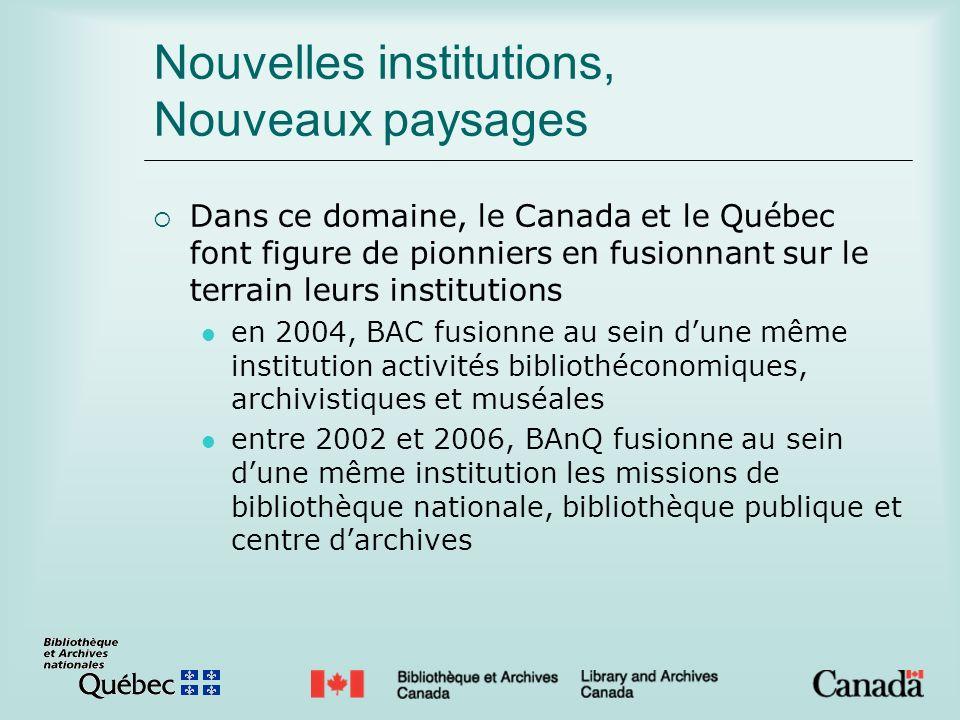 Nouvelles institutions, Nouveaux paysages Dans ce domaine, le Canada et le Québec font figure de pionniers en fusionnant sur le terrain leurs institut