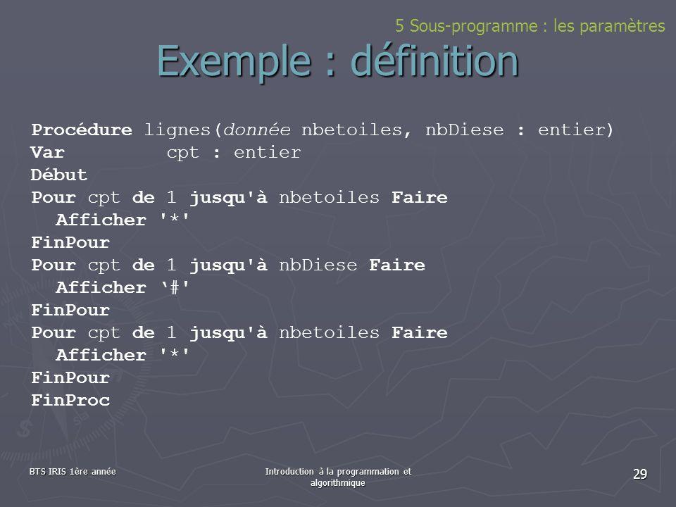BTS IRIS 1ère annéeIntroduction à la programmation et algorithmique 29 Exemple : définition Procédure lignes(donnée nbetoiles, nbDiese : entier) Varcp