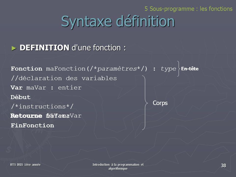 Retourne 5 * maVar DEFINITION d'une fonction : DEFINITION d'une fonction : Fonction maFonction(/*paramètres*/) : type //déclaration des variables Var