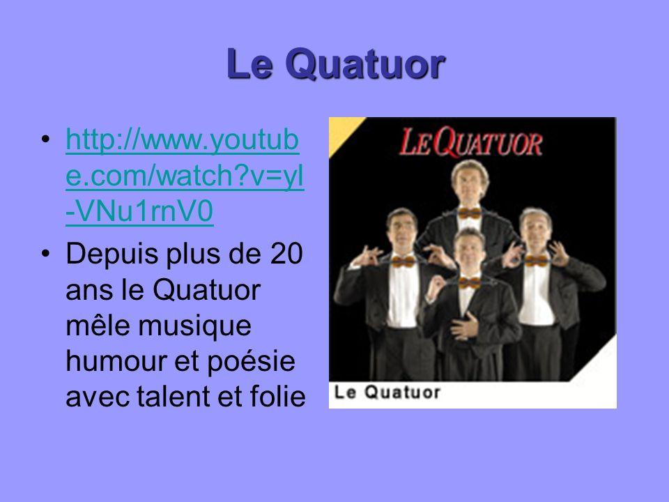Le Quatuor http://www.youtub e.com/watch v=yl -VNu1rnV0http://www.youtub e.com/watch v=yl -VNu1rnV0 Depuis plus de 20 ans le Quatuor mêle musique humour et poésie avec talent et folie