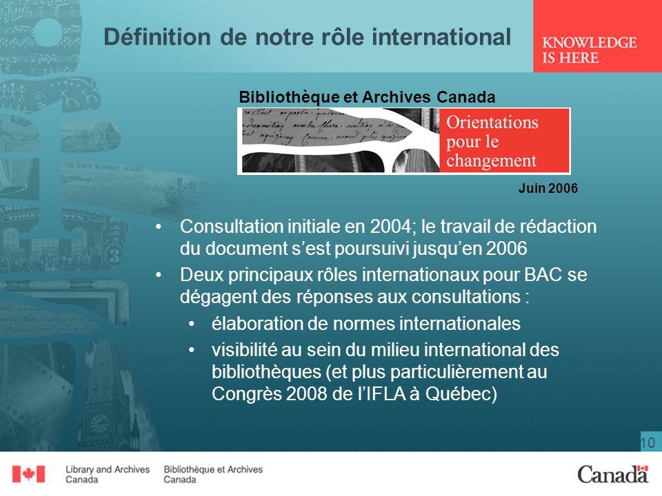 10 Définition de notre rôle international Consultation initiale en 2004; le travail de rédaction du document sest poursuivi jusquen 2006 Deux principa