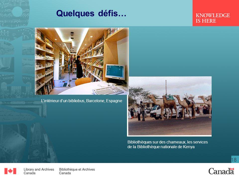 18 Quelques défis… Bibliothèques sur des chameaux, les services de la Bibliothèque nationale de Kenya Lintérieur dun bibliobus, Barcelone, Espagne