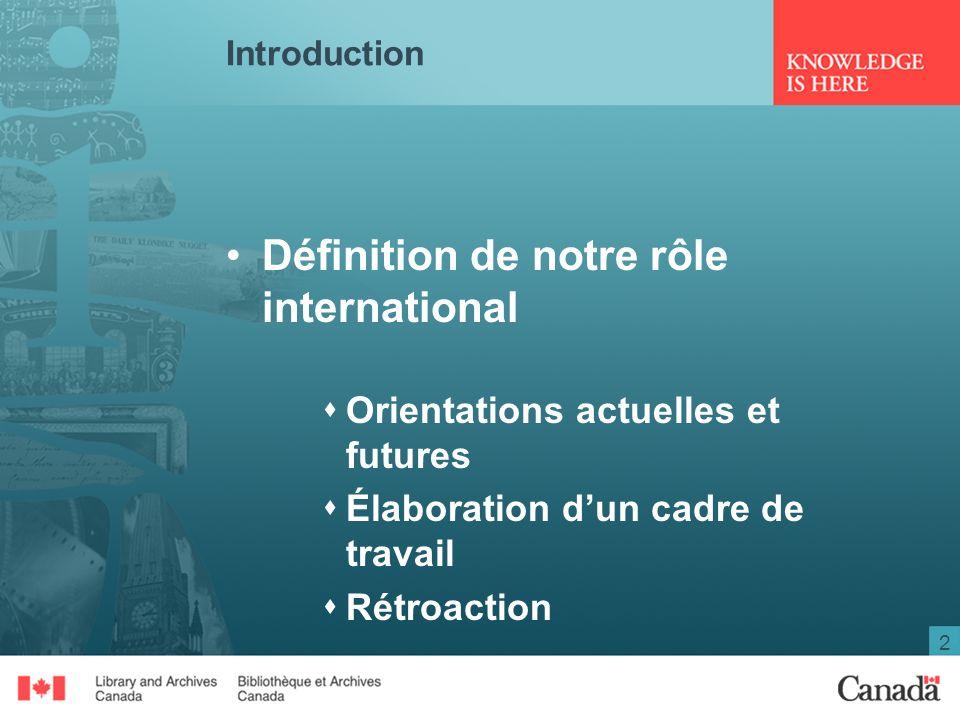2 Introduction Définition de notre rôle international Orientations actuelles et futures Élaboration dun cadre de travail Rétroaction