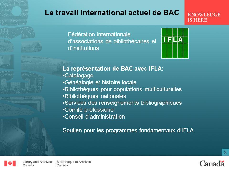 3 Le travail international actuel de BAC Fédération internationale dassociations de bibliothécaires et dinstitutions La représentation de BAC avec IFL
