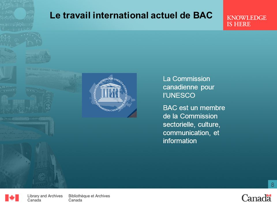 8 Le travail international actuel de BAC La Commission canadienne pour lUNESCO BAC est un membre de la Commission sectorielle, culture, communication, et information