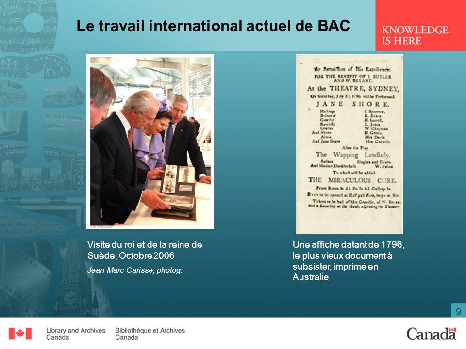 9 Le travail international actuel de BAC Visite du roi et de la reine de Suède, Octobre 2006 Jean-Marc Carisse, photog. Une affiche datant de 1796, le
