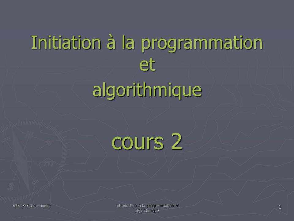 BTS IRIS 1ère annéeIntroduction à la programmation et algorithmique 1 Initiation à la programmation et algorithmique cours 2
