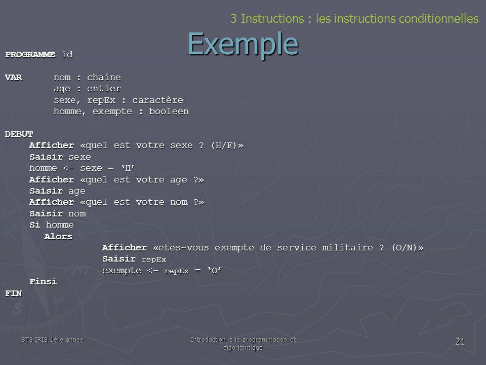 BTS IRIS 1ère annéeIntroduction à la programmation et algorithmique 21 Exemple 3 Instructions : les instructions conditionnelles PROGRAMME id VARnom :