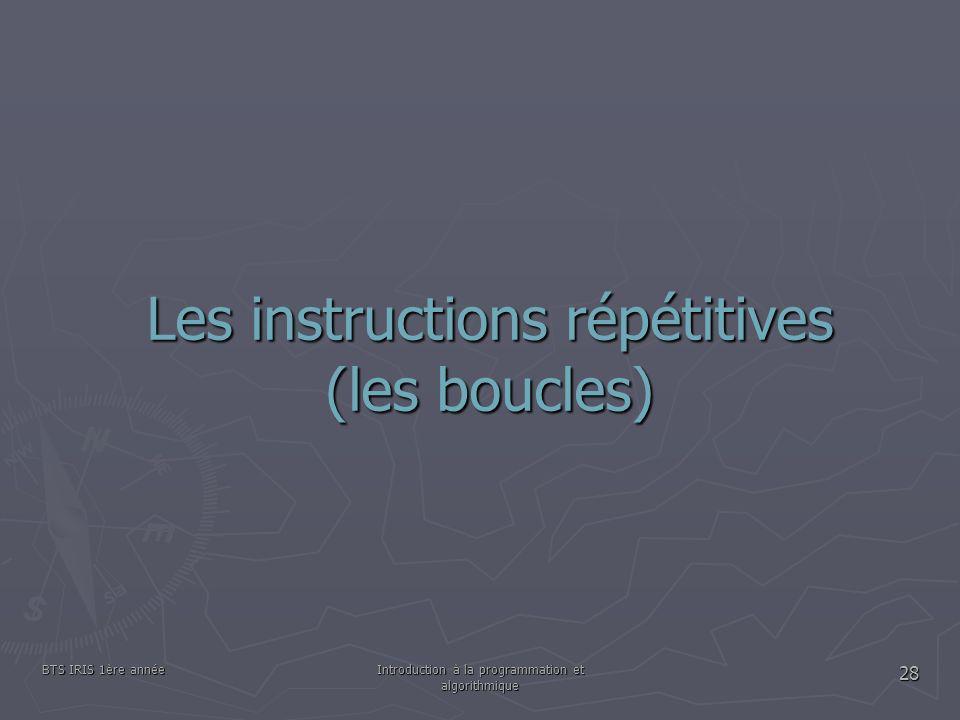 BTS IRIS 1ère annéeIntroduction à la programmation et algorithmique 28 Les instructions répétitives (les boucles)