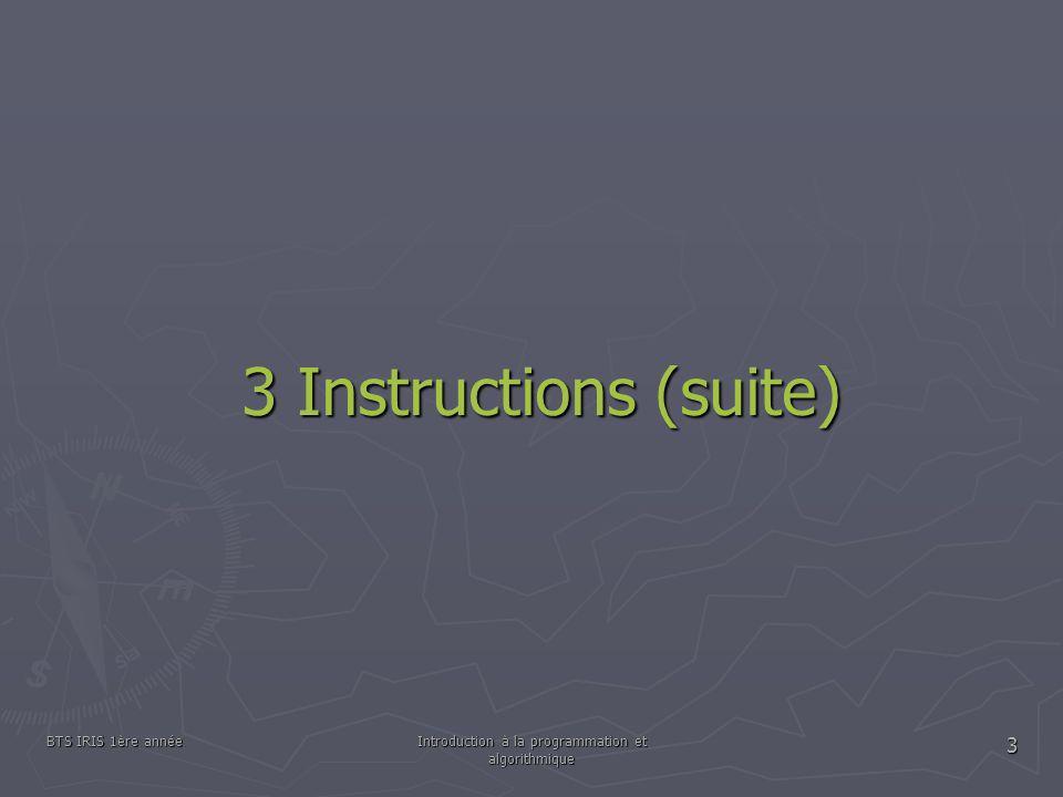 BTS IRIS 1ère annéeIntroduction à la programmation et algorithmique 3 3 Instructions (suite)