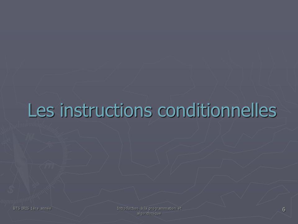 BTS IRIS 1ère annéeIntroduction à la programmation et algorithmique 6 Les instructions conditionnelles