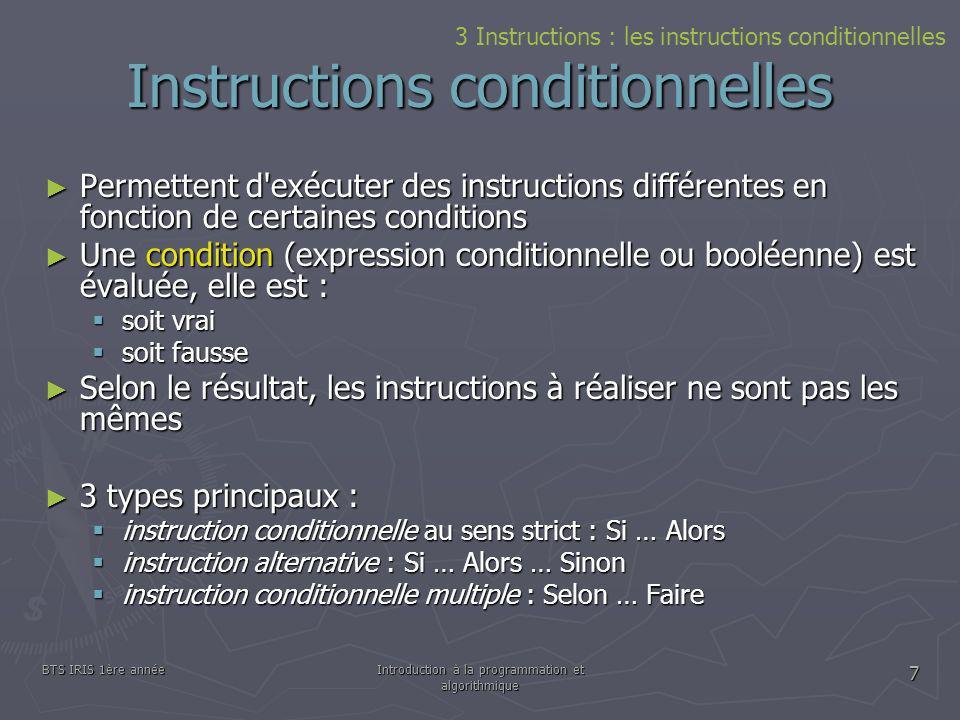 BTS IRIS 1ère annéeIntroduction à la programmation et algorithmique 7 Instructions conditionnelles Permettent d'exécuter des instructions différentes