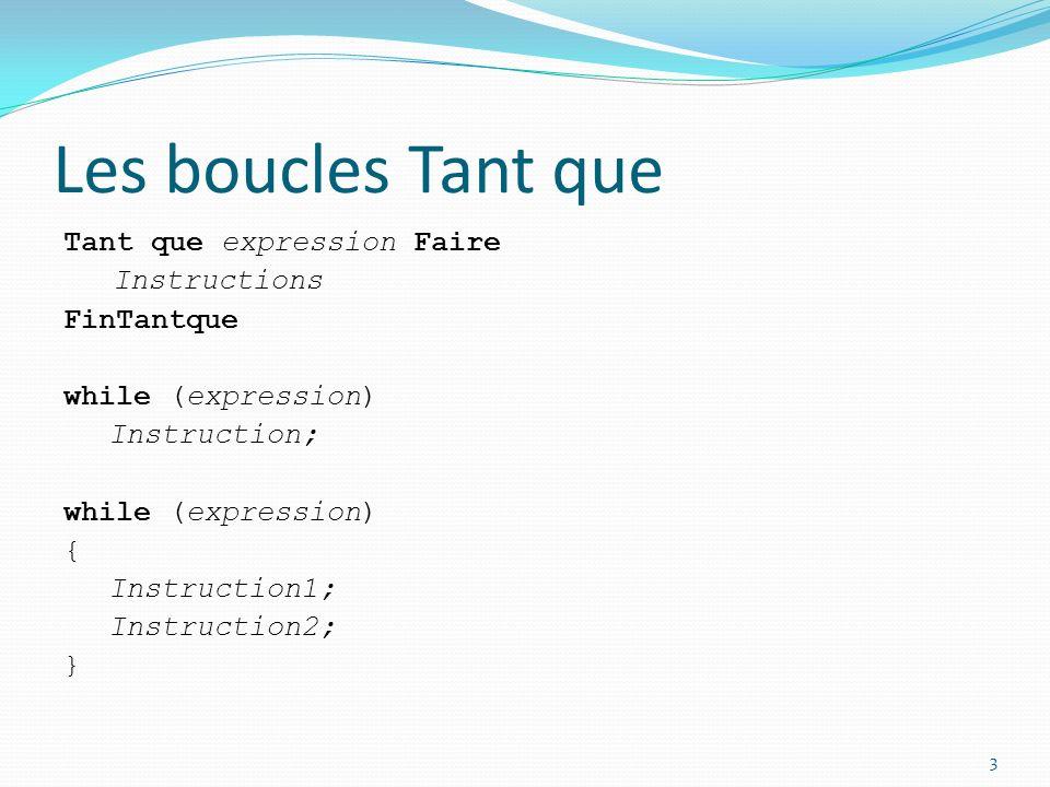 Les boucles Tant que Tant que expression Faire Instructions FinTantque while (expression) Instruction; while (expression) { Instruction1; Instruction2
