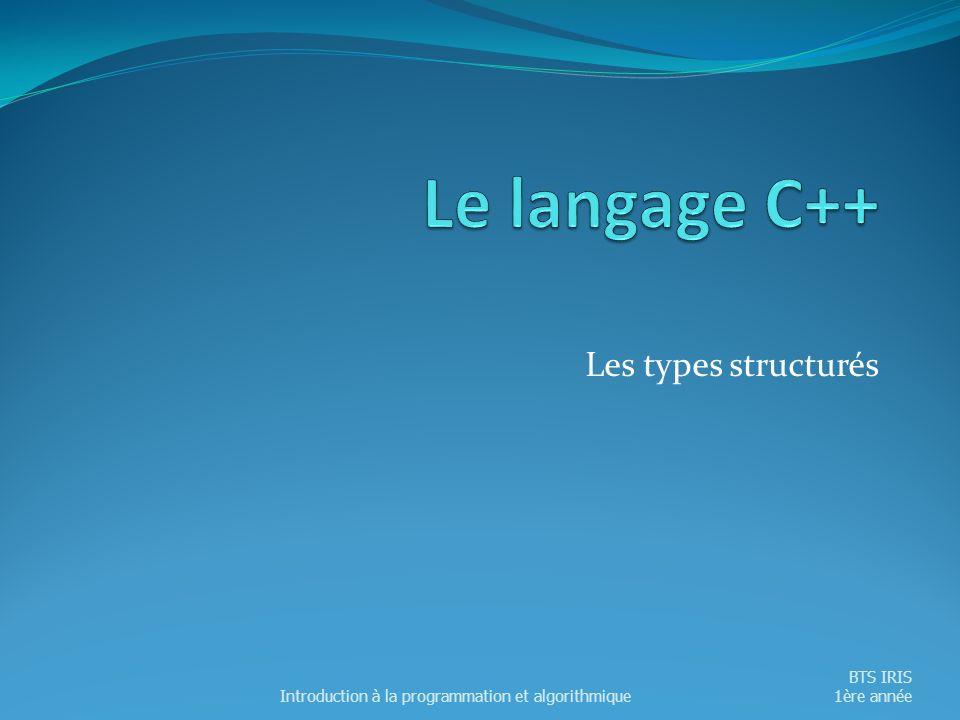 Les types structurés Introduction à la programmation et algorithmique BTS IRIS 1ère année