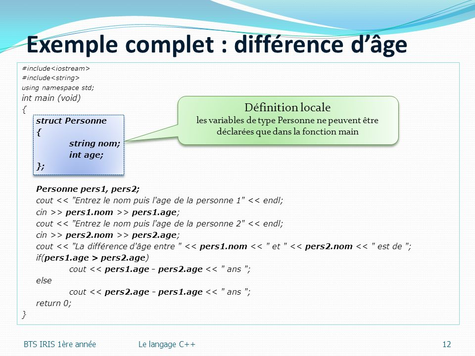 #include using namespace std; int main (void) { struct Personne { string nom; int age; }; Personne pers1, pers2; cout <<