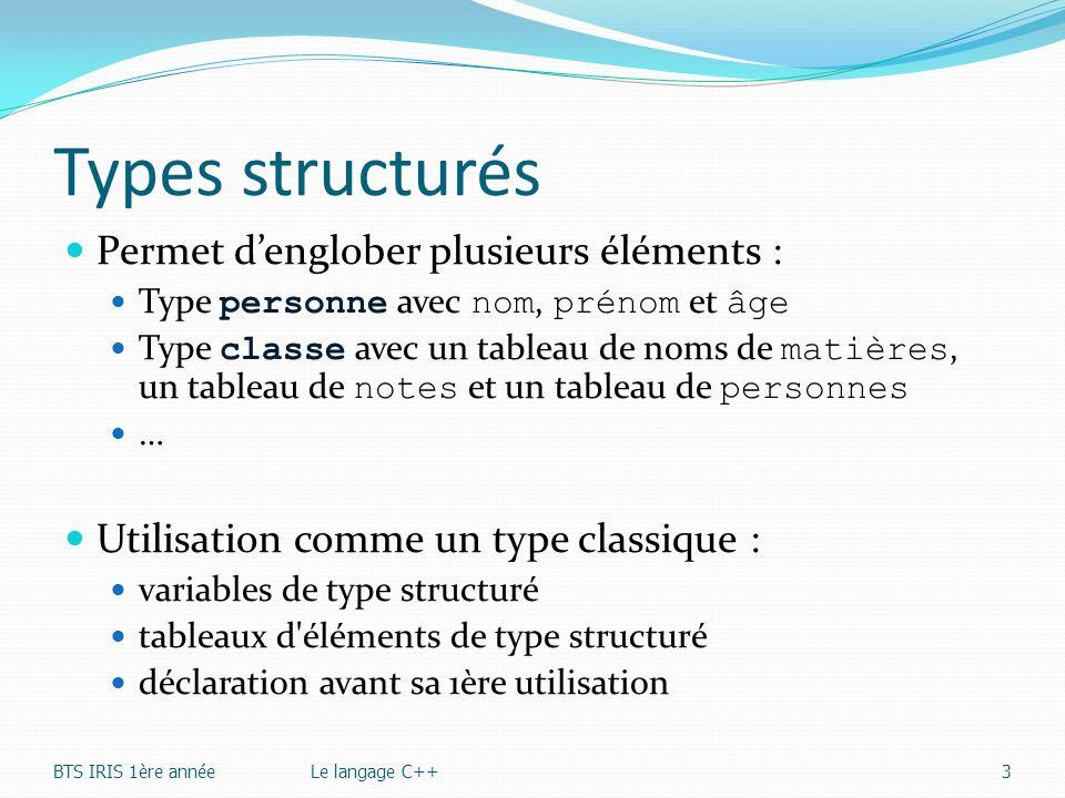 Types structurés Permet denglober plusieurs éléments : Type personne avec nom, prénom et âge Type classe avec un tableau de noms de matières, un table