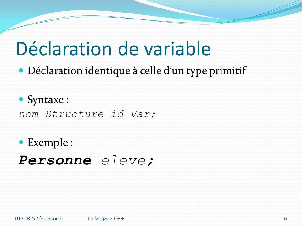 Déclaration de variable Déclaration identique à celle dun type primitif Syntaxe : nom_Structure id_Var; Exemple : Personne eleve; BTS IRIS 1ère annéeL