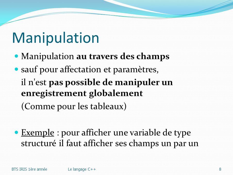 Manipulation Manipulation au travers des champs sauf pour affectation et paramètres, il n'est pas possible de manipuler un enregistrement globalement