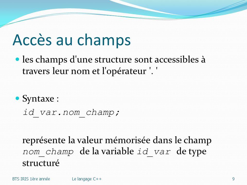 Accès au champs les champs d'une structure sont accessibles à travers leur nom et l'opérateur '. ' Syntaxe : id_var.nom_champ; représente la valeur mé