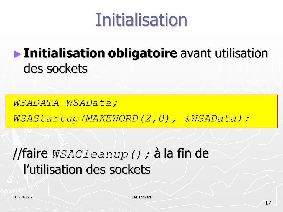 BTS IRIS 2Les sockets 17 Initialisation Initialisation obligatoire avant utilisation des sockets Initialisation obligatoire avant utilisation des sock
