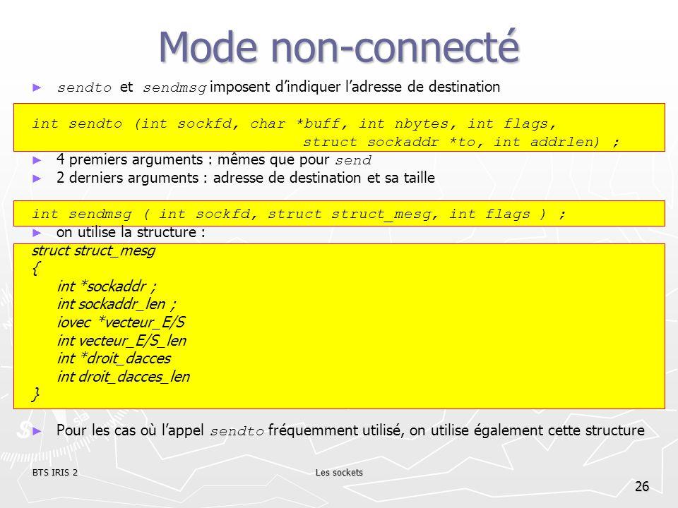 BTS IRIS 2Les sockets 26 Mode non-connecté sendto et sendmsg imposent dindiquer ladresse de destination int sendto (int sockfd, char *buff, int nbytes