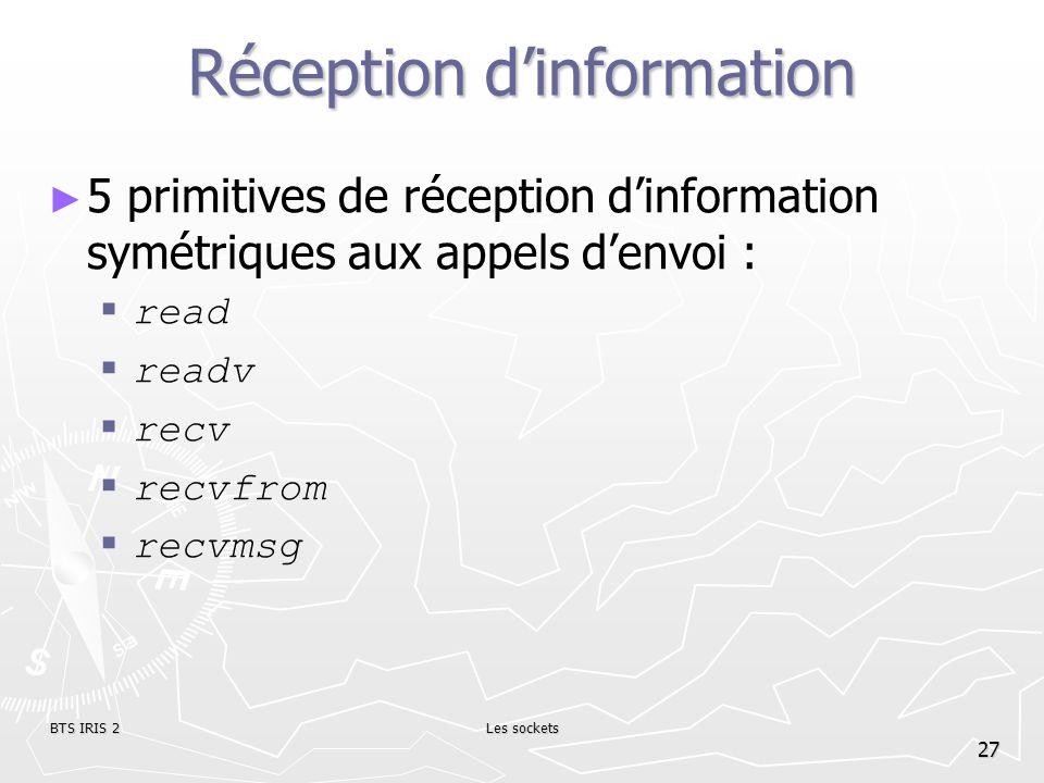 BTS IRIS 2Les sockets 27 Réception dinformation 5 primitives de réception dinformation symétriques aux appels denvoi : read readv recv recvfrom recvms