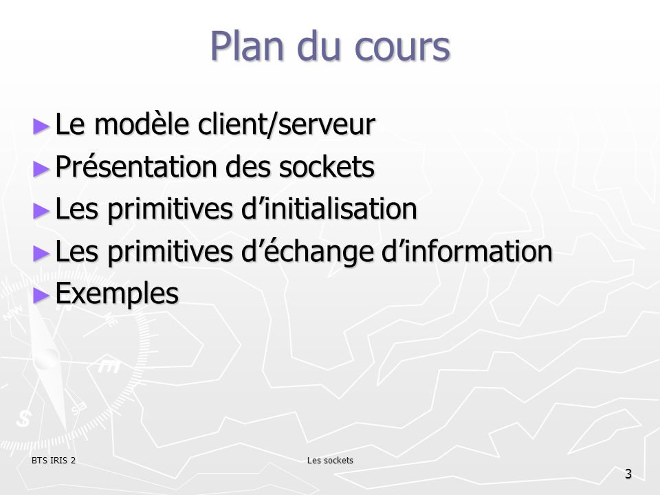 BTS IRIS 2Les sockets 34 Fichiers den-tête et bibliothèques Windows : Windows : #include #include winsock2.h Unix : #include