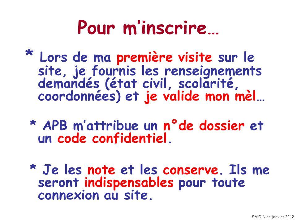 SAIO Nice janvier 2012 Pour minscrire… * Lors de ma première visite sur le site, je fournis les renseignements demandés (état civil, scolarité, coordo