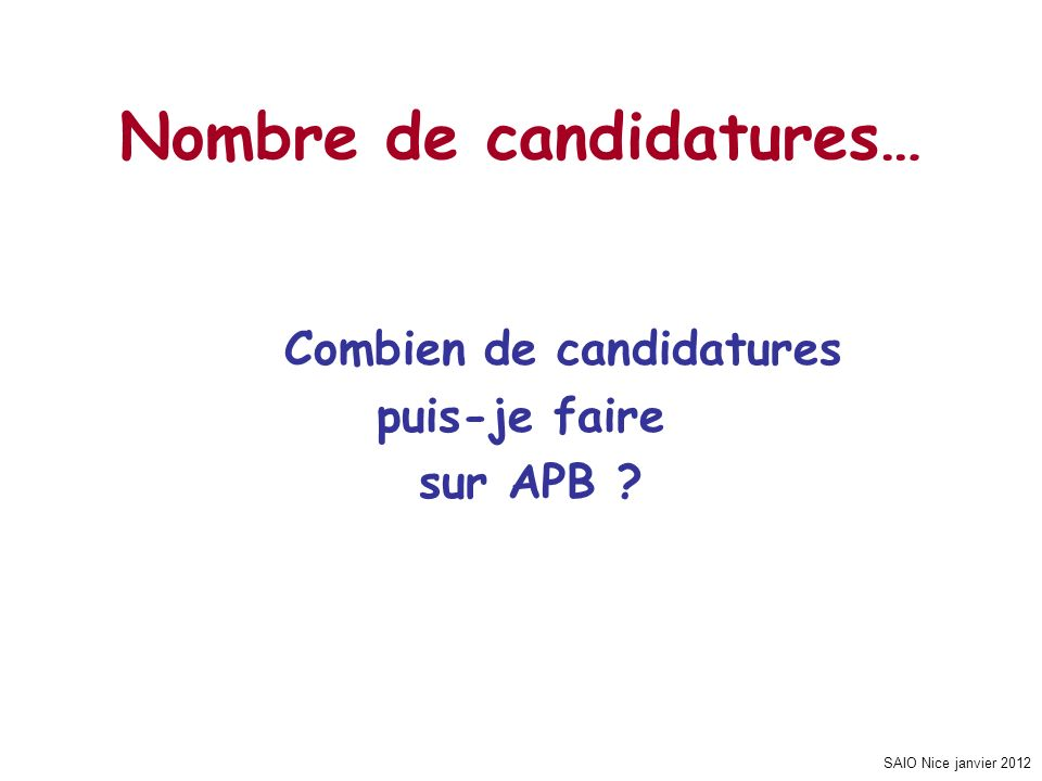 SAIO Nice janvier 2012 Nombre de candidatures… Combien de candidatures puis-je faire sur APB ?