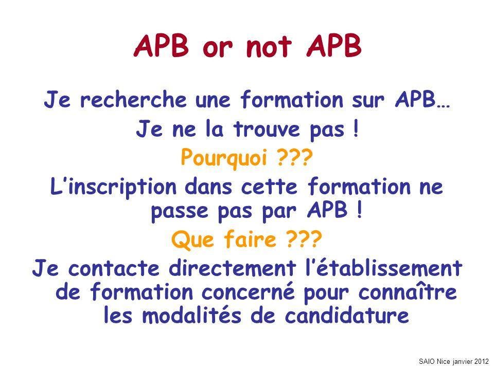 SAIO Nice janvier 2012 APB or not APB Je recherche une formation sur APB… Je ne la trouve pas ! Pourquoi ??? Linscription dans cette formation ne pass