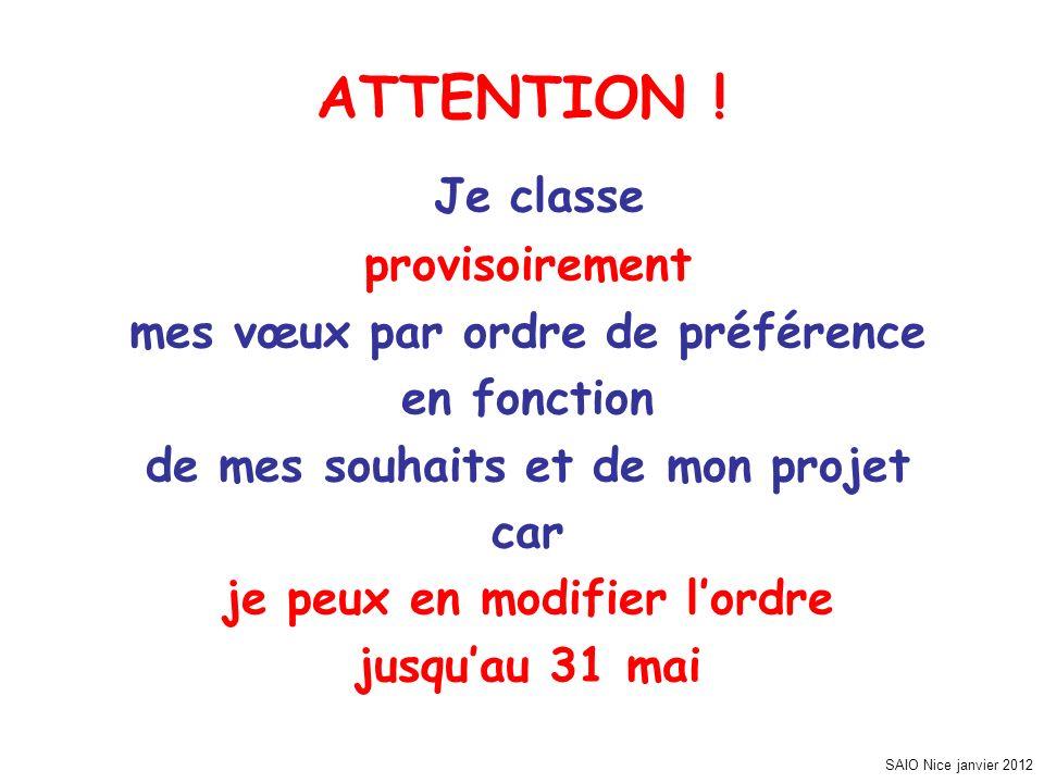 SAIO Nice janvier 2012 ATTENTION ! Je classe provisoirement mes vœux par ordre de préférence en fonction de mes souhaits et de mon projet car je peux