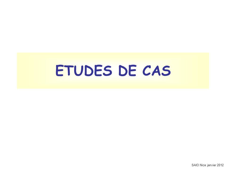 SAIO Nice janvier 2012 ETUDES DE CAS