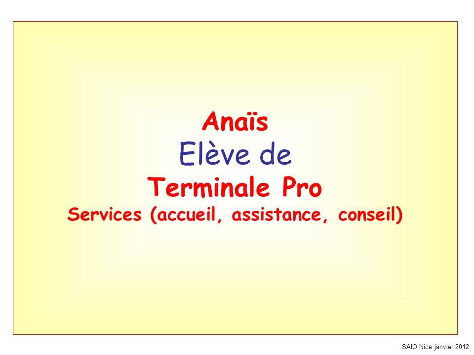 SAIO Nice janvier 2012 Anaïs Elève de Terminale Pro Services (accueil, assistance, conseil)