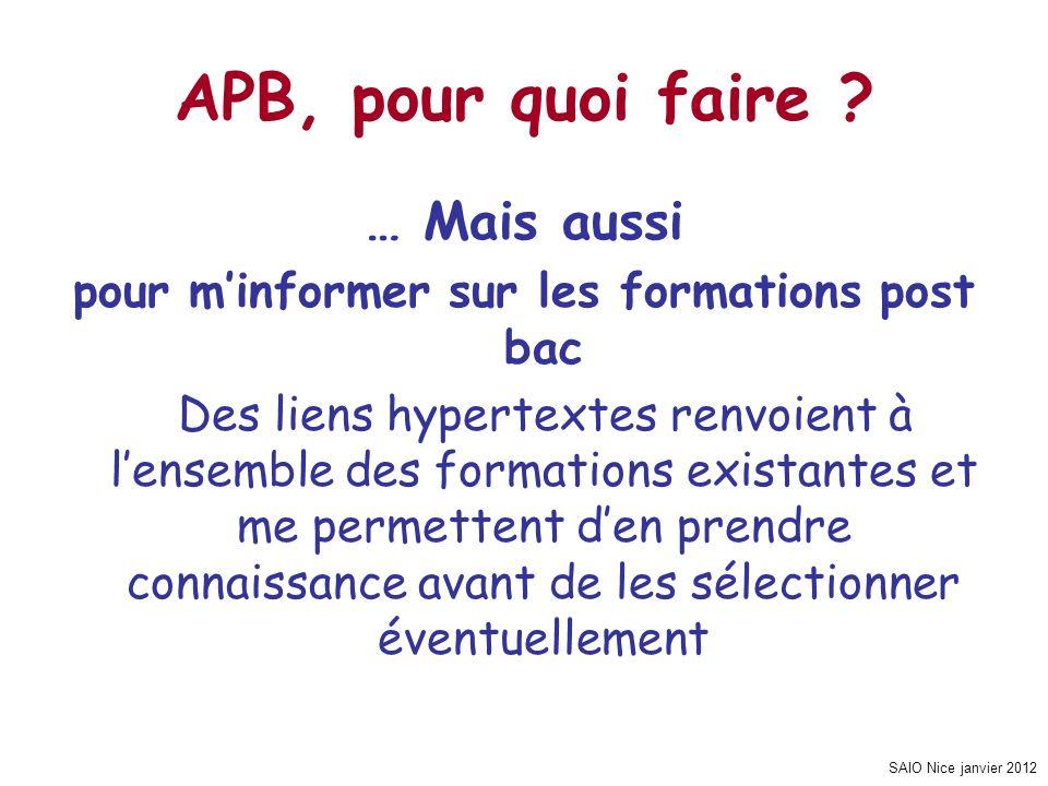 SAIO Nice janvier 2012 APB, pour quoi faire ? … Mais aussi pour minformer sur les formations post bac Des liens hypertextes renvoient à lensemble des