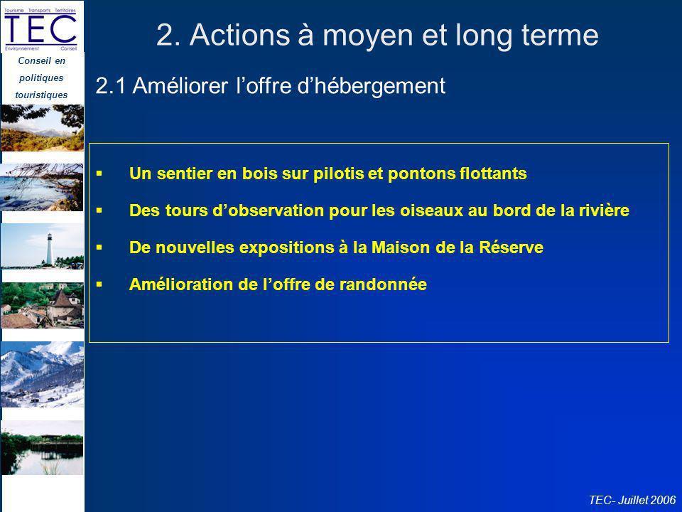 Conseil en politiques touristiques TEC- Juillet 2006 2. Actions à moyen et long terme Un sentier en bois sur pilotis et pontons flottants Des tours do