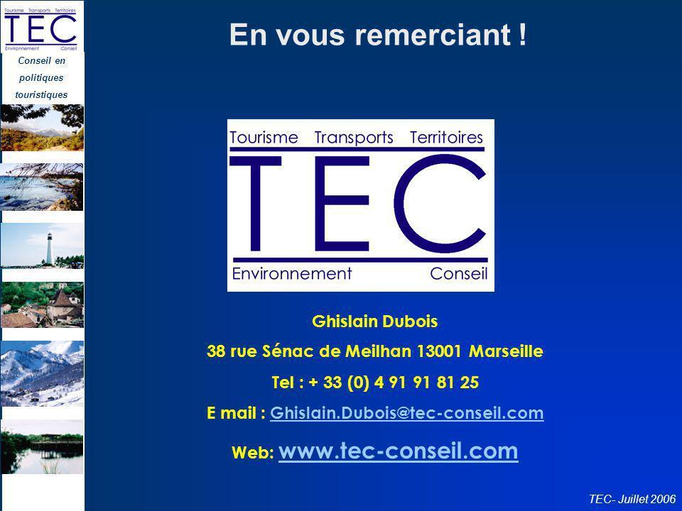 Conseil en politiques touristiques TEC- Juillet 2006 En vous remerciant ! Ghislain Dubois 38 rue Sénac de Meilhan 13001 Marseille Tel : + 33 (0) 4 91
