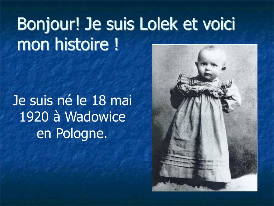 Bonjour! Je suis Lolek et voici mon histoire ! Je suis né le 18 mai 1920 à Wadowice en Pologne.