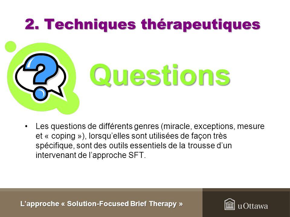1. Concepts généraux de lapproche E. Objectifs 1.Les objectifs appartiennent au client; le thérapeute nimpose pas ses valeurs. 2.Simples et réalistes.