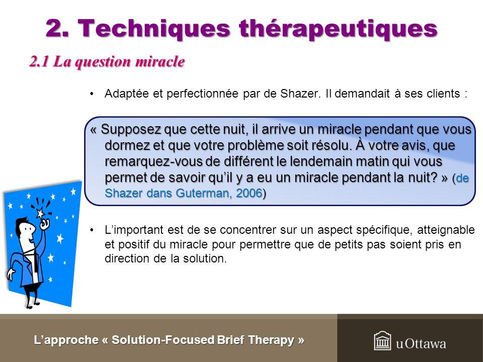 2. Techniques thérapeutiques Questions Questions Les questions de différents genres (miracle, exceptions, mesure et « coping »), lorsquelles sont util